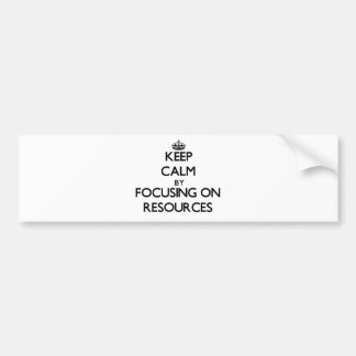 Keep Calm by focusing on Resources Bumper Stickers