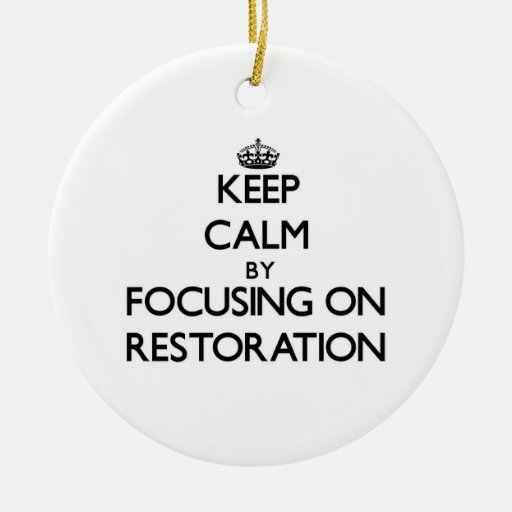 Keep Calm by focusing on Restoration Christmas Ornament