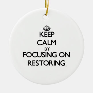 Keep Calm by focusing on Restoring Ornament