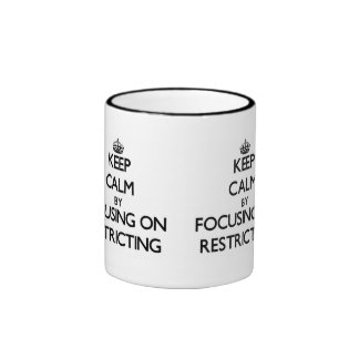 Keep Calm by focusing on Restricting Ringer Coffee Mug