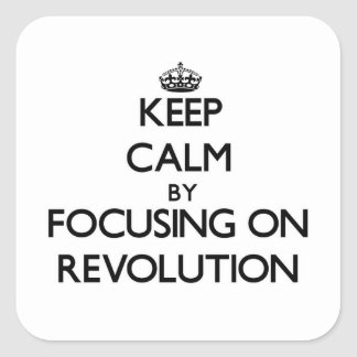 Keep Calm by focusing on Revolution Square Sticker