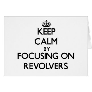 Keep Calm by focusing on Revolvers Greeting Cards