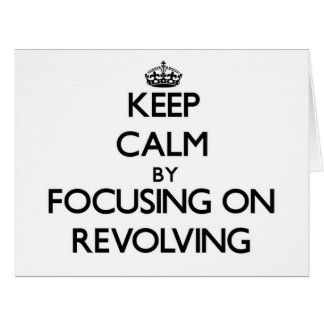 Keep Calm by focusing on Revolving Greeting Card