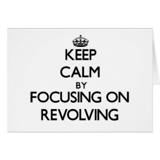 Keep Calm by focusing on Revolving Greeting Cards