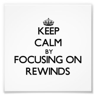 Keep Calm by focusing on Rewinds Photographic Print