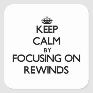 Keep Calm by focusing on Rewinds Square Sticker