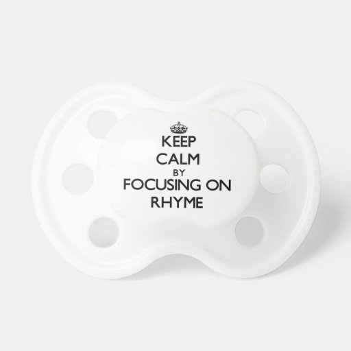 Keep Calm by focusing on Rhyme Baby Pacifiers