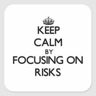 Keep Calm by focusing on Risks Square Stickers