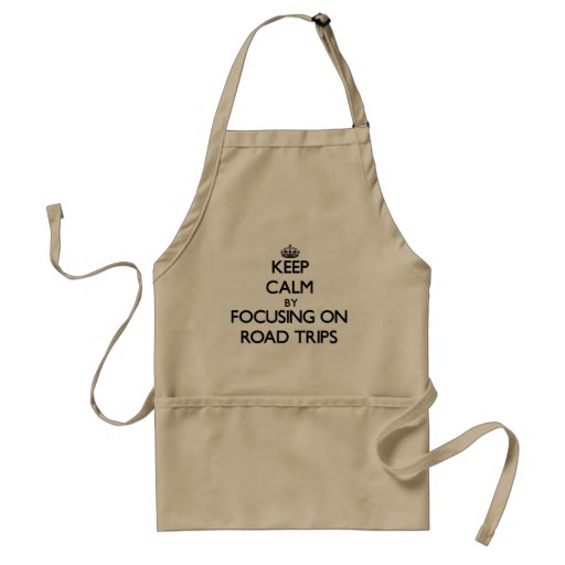 Keep Calm by focusing on Road Trips Apron
