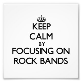 Keep Calm by focusing on Rock Bands Photo Print