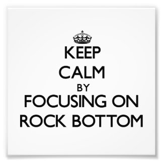 Keep Calm by focusing on Rock Bottom Photo