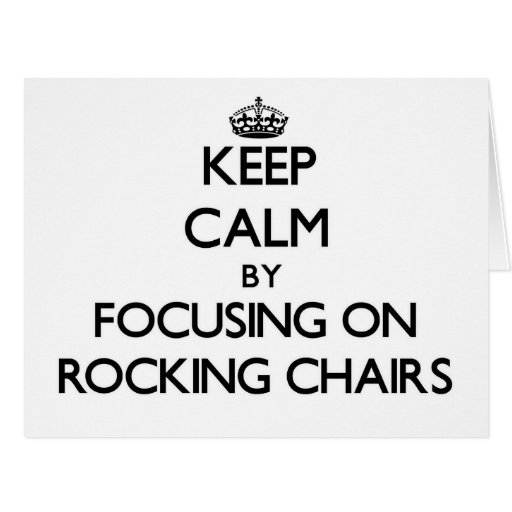 Keep Calm by focusing on Rocking Chairs Greeting Card