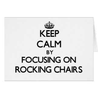 Keep Calm by focusing on Rocking Chairs Cards