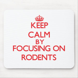 Keep calm by focusing on Rodents Mousepads