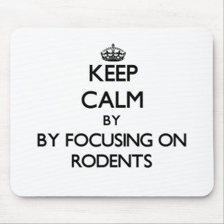 Keep calm by focusing on Rodents Mouse Pads