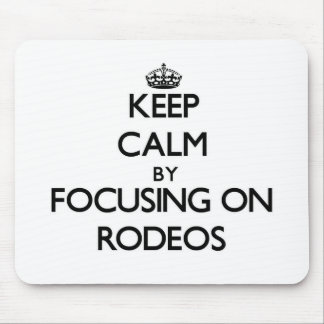 Keep Calm by focusing on Rodeos Mouse Pads