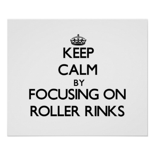 Keep Calm by focusing on Roller Rinks Print