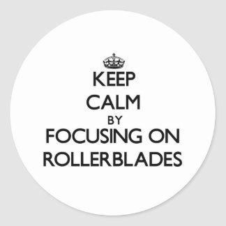 Keep Calm by focusing on Rollerblades Round Sticker