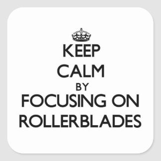 Keep Calm by focusing on Rollerblades Square Sticker