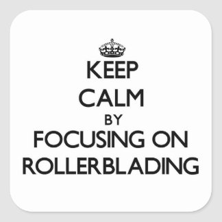Keep Calm by focusing on Rollerblading Square Sticker