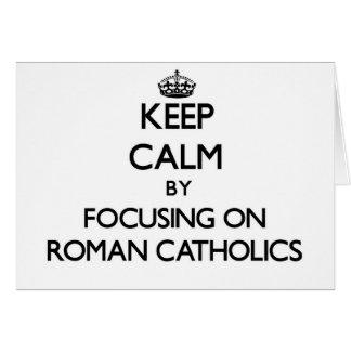 Keep Calm by focusing on Roman Catholics Greeting Card