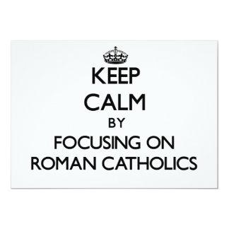 "Keep Calm by focusing on Roman Catholics 5"" X 7"" Invitation Card"