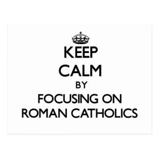 Keep Calm by focusing on Roman Catholics Post Card