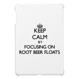 Keep Calm by focusing on Root Beer Floats iPad Mini Cover
