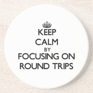 Keep Calm by focusing on Round Trips Drink Coaster