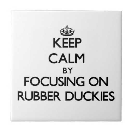 Keep Calm by focusing on Rubber Duckies Tiles
