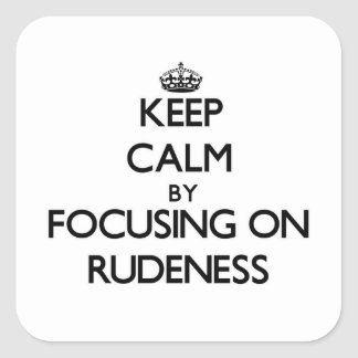 Keep Calm by focusing on Rudeness Square Stickers