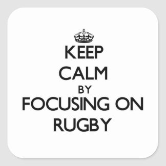 Keep Calm by focusing on Rugby Square Sticker