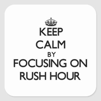 Keep Calm by focusing on Rush Hour Square Sticker