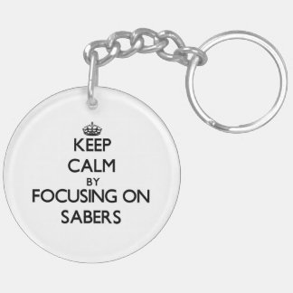 Keep Calm by focusing on Sabers Double-Sided Round Acrylic Key Ring