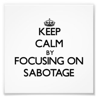 Keep Calm by focusing on Sabotage Art Photo