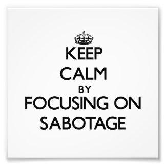 Keep Calm by focusing on Sabotage Art Photo