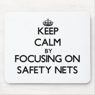 Keep Calm by focusing on Safety Nets Mousepad