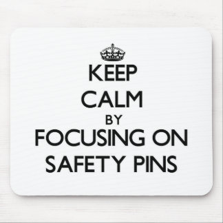 Keep Calm by focusing on Safety Pins Mousepad