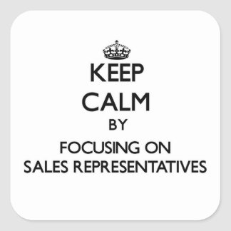 Keep Calm by focusing on Sales Representatives Square Sticker