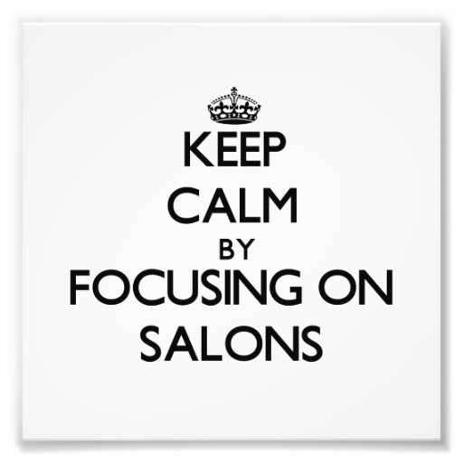 Keep Calm by focusing on Salons Photo Art