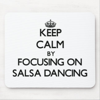 Keep Calm by focusing on Salsa Dancing Mouse Pads