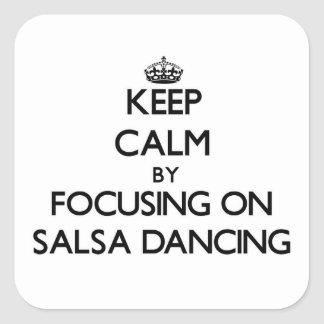 Keep Calm by focusing on Salsa Dancing Square Sticker