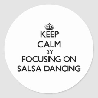 Keep Calm by focusing on Salsa Dancing Round Stickers