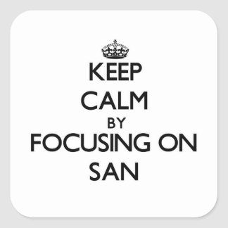 Keep Calm by focusing on San Square Stickers