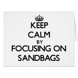 Keep Calm by focusing on Sandbags Large Greeting Card