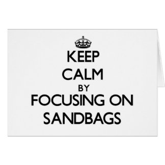 Keep Calm by focusing on Sandbags Note Card