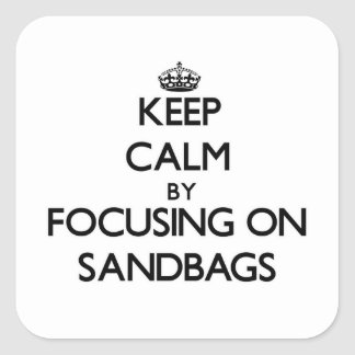 Keep Calm by focusing on Sandbags Square Sticker