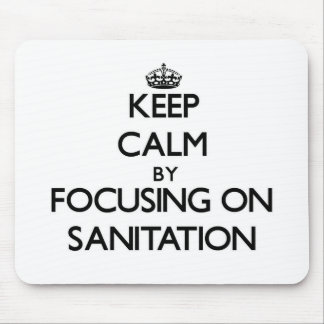 Keep Calm by focusing on Sanitation Mousepad