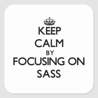 Keep Calm by focusing on Sass Square Sticker