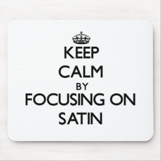 Keep Calm by focusing on Satin Mouse Pad